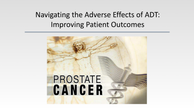 Navigating the Adverse Effects of ADT: Improving Patient Outcomes – Slide Deck from 2017 AUA Symposium