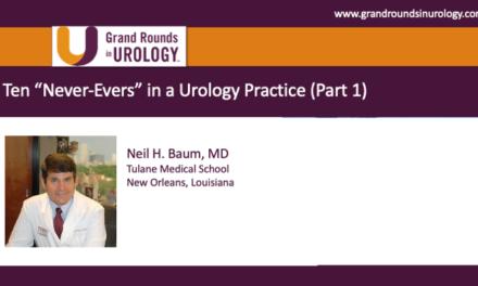 """Ten """"Never-Evers"""" in a Urology Practice (Part 1)"""