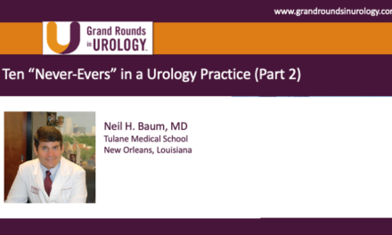 "Ten ""Never-Evers"" in a Urology Practice (Part 2)"